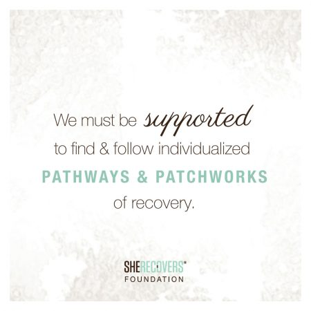 SHE RECOVERS: We must be supported to find and follow individualized pathways and patchworks of recovery.