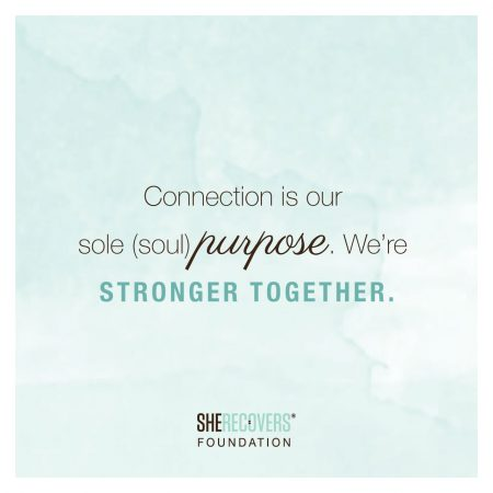 SHE RECOVERS: Connection is our sole (soul) purpose. We're stronger together.